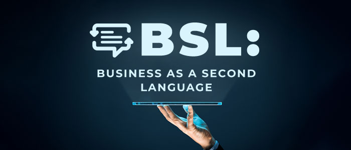 BSL: Business As A Second Language