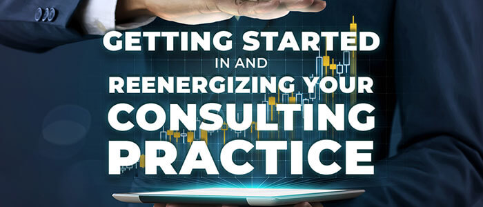 Getting Started in Consulting and Reenergizing Your Practice