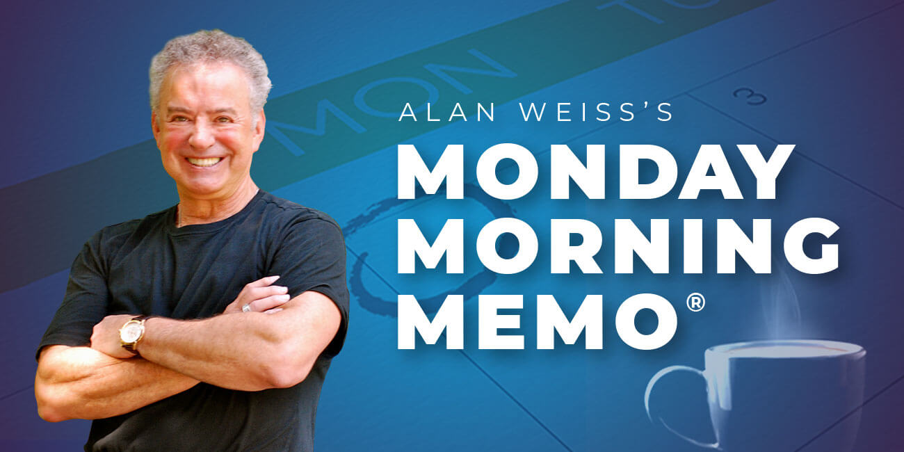 Alan Weiss's Monday Morning Memo