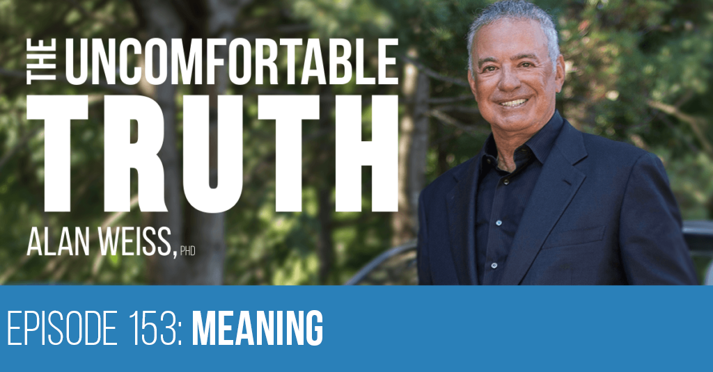 Episode 153: Meaning - Alan Weiss