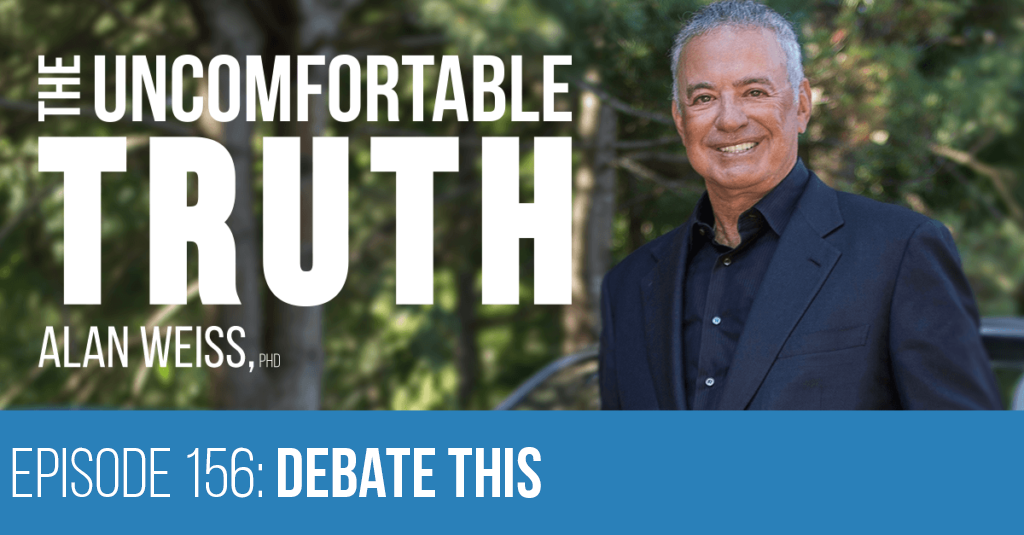 Episode 156: Debate This - Alan Weiss - The Uncomfortable Truth