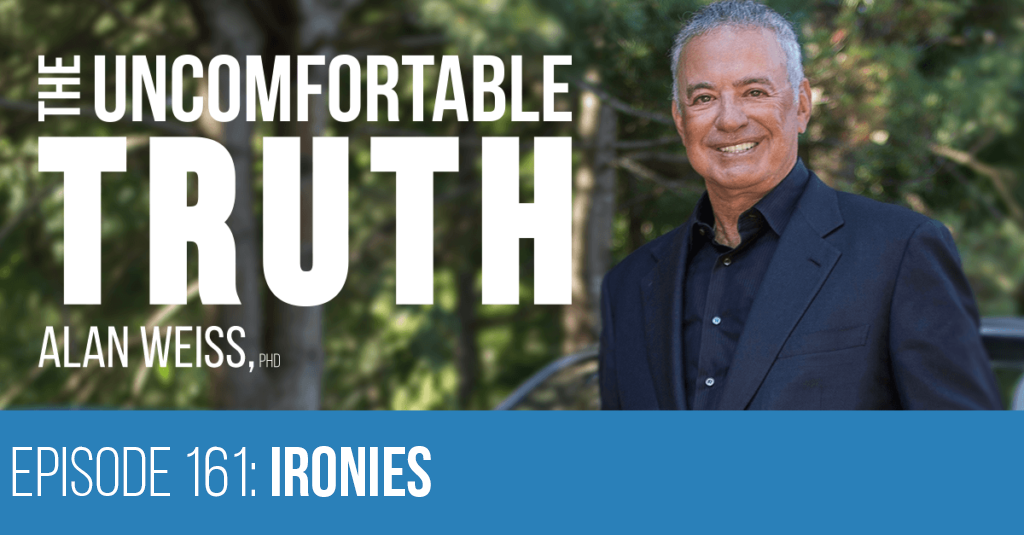 Episode 161: Ironies - Alan Weiss, The Uncomfortable Truth