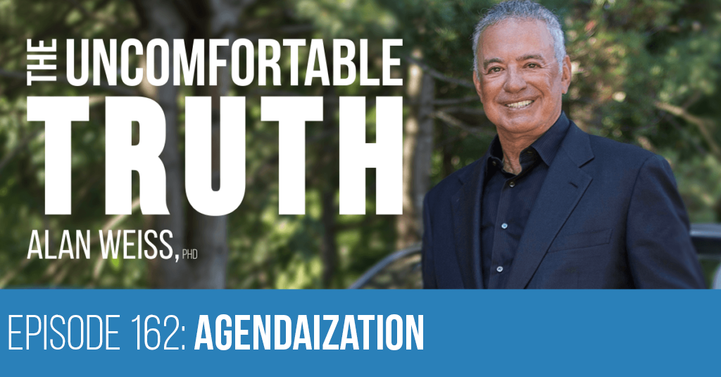 Episode 162: Agendaization - The Uncomfortable Truth. Alan Weiss
