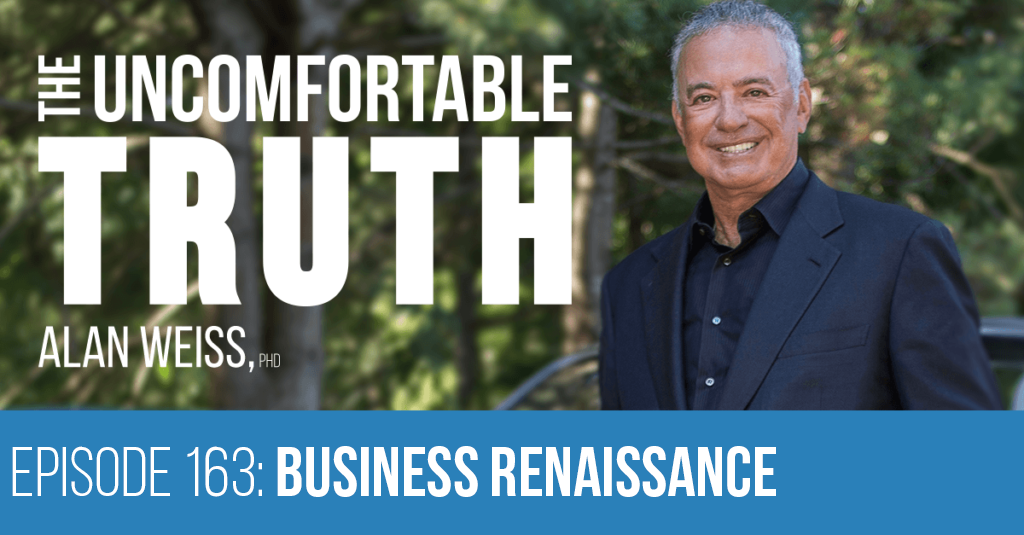 Episode 163: Business Renaissance - Alan Weiss, The Uncomfortable Truth