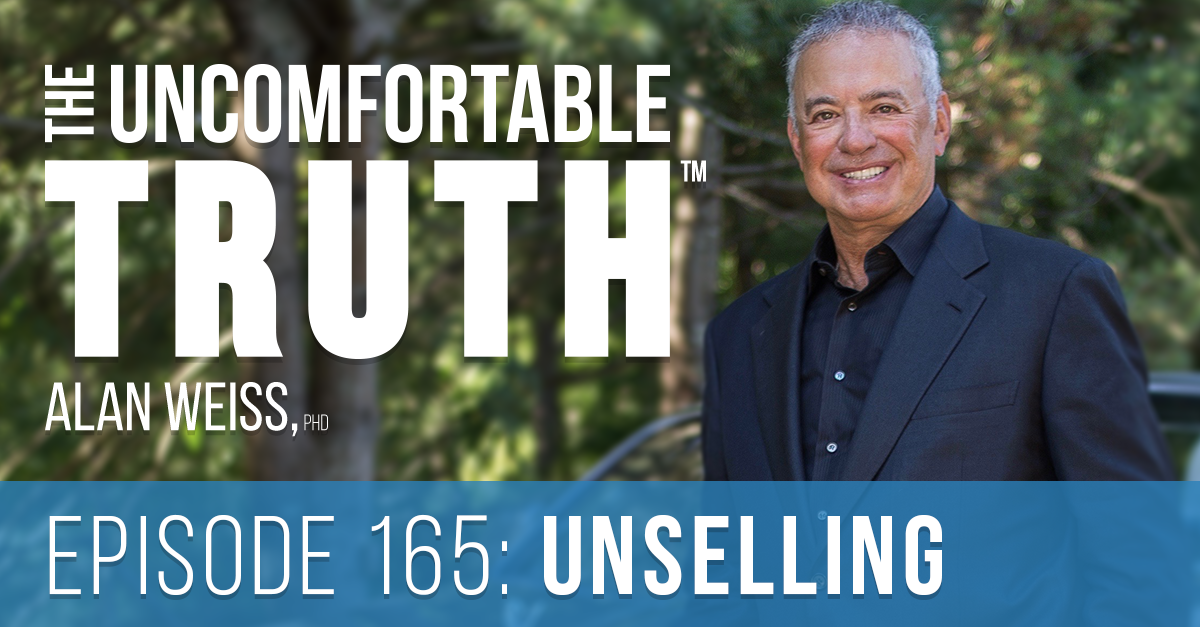 Episode 165: Unselling - Alan Weiss, The Uncomfortable Truth