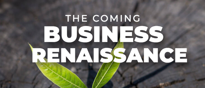 The Coming Business Renaissance