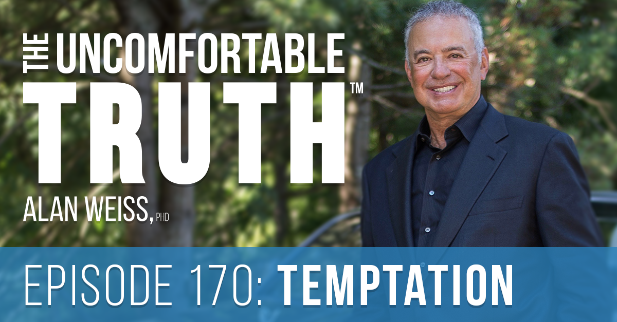 Episode 170: Temptation - The Uncomfortable Truth, Alan Weiss
