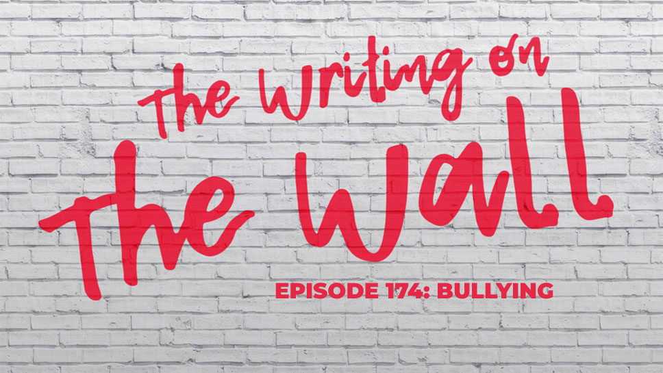 the writing on the wall episode 147 bullying